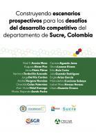 Cubierta para Construyendo escenarios prospectivos para los desafíos del desarrollo competitivo del departamento de Sucre, Colombia